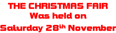 THE CHRISTMAS FAIR  Was held on  Saturday 28th November